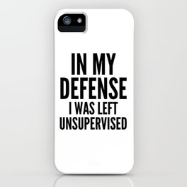 In My Defense I Was Left Unsupervised iPhone Case