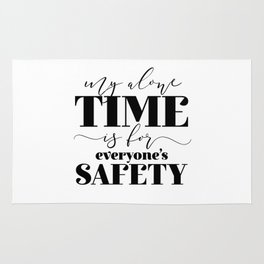 My Alone Time Is For Everyone's Safety Rug