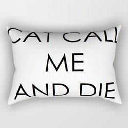 CAT CALL ME & DIE Rectangular Pillow