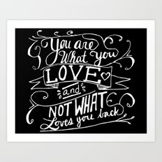 You are what you love and not what loves you back Art Print