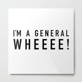 I'm A General Wheeee - Hamilton Metal Print