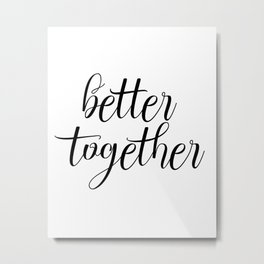 Better Together, Digital Print, Inspirational Quote Metal Print