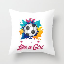 Soccer Like a Girl - Girls Soccer Team Player Throw Pillow