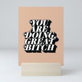 You Are Doing Great Bitch Mini Art Print