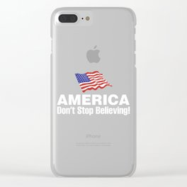 America: Don't Stop Believing! Clear iPhone Case