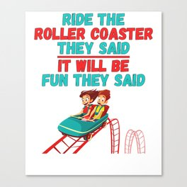 Roller Coaster Gift Funny It Will Be Fun They Said Canvas Print
