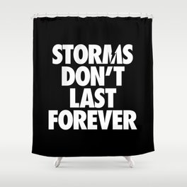 Storms don't last forever Shower Curtain