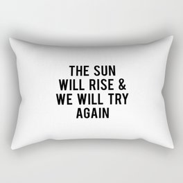 The Sun Will Rise & We Will Try Again Rectangular Pillow