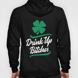Drink Up Bitches St. Patrick's Day Hoody