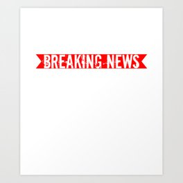 Breaking News Apparel Art Print