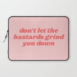 don't let the bastards grind you down Laptop Sleeve