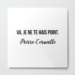 Va, je ne te hais point.  Pierre Corneille Metal Print