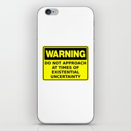 Warning Do Not Approach At Times Of Existential Uncertainty iPhone Skin