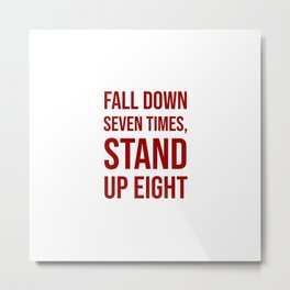Fall down seven times, stand up eight - Motivational quote Metal Print