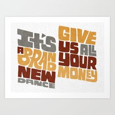 Brand new dance. Give us all your money. Art Print
