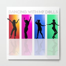 Dancing with my dolls Metal Print