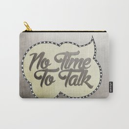 No Time To Talk Carry-All Pouch
