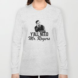 Y'all Need Mr. Rogers Long Sleeve T-shirt