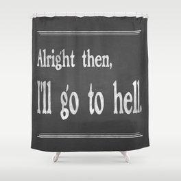 Alright then, I'll go to hell - Mark Twain Shower Curtain