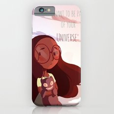 I wanna be Part of Your Universe Slim Case iPhone 6s