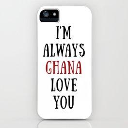 I'm Always Ghana Love You iPhone Case