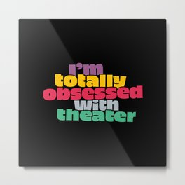 Totally Obsessed with Theater Metal Print