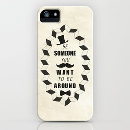 Be Someone You Want to be Around Quotes iPhone Case