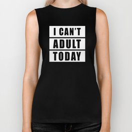 I Can't Adult Today Biker Tank