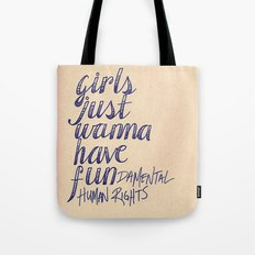 Girls Just Wanna Have Fun...damental Human Rights Tote Bag