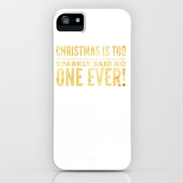 Christmas is too sparklly said no one ever iPhone Case