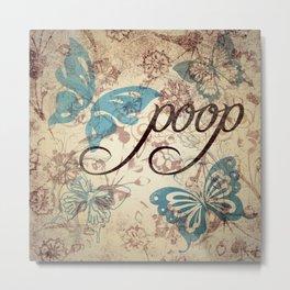 Because poop can be pretty too. Don't be mean to poop. Metal Print