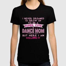 SUPER CUTE DANCE MOM T-shirt
