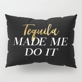 Tequila Made Me Do It Pillow Sham