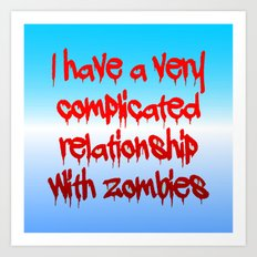 I have a complicated relationship with  zombies Art Print