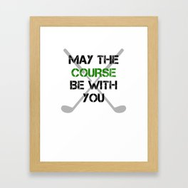 May The Course Be With You Golf Framed Art Print
