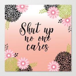 Floral Garden Shut Up No one Cares Canvas Print