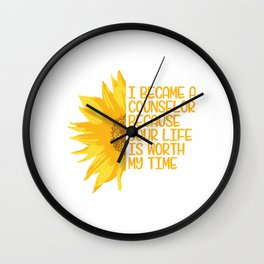 I Became A Counselor Because Your Life Is Worth My Time T-shirt Design School Profession Adviser Wall Clock