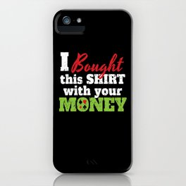 Bought Shirt With Money iPhone Case
