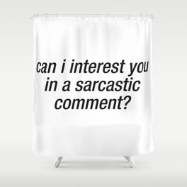 Can I Interest You In A Sarcastic Comment Shower Curtain
