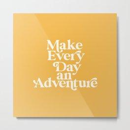 Make Everyday an Adventure Metal Print