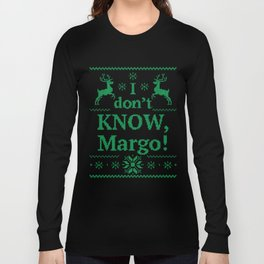 Christmas Vacation - I don't know, Margo! Long Sleeve T-shirt