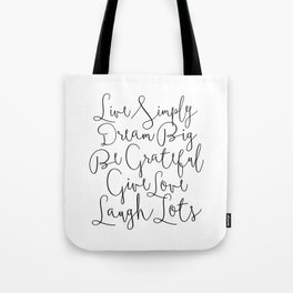 Live Simply, Dream Big, Be Grateful, Give Love, Laugh Lots Tote Bag