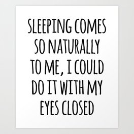 Sleeping Comes Naturally Funny Quote Art Print