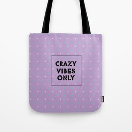 Crazy Vibes Only Tote Bag