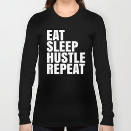 Eat Sleep Hustle Repeat (Black & White) Long Sleeve T-shirt