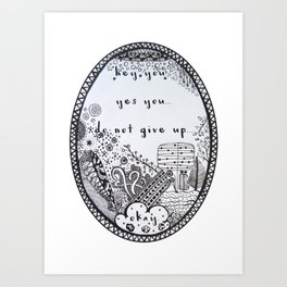 Hey You, Yes You, Do Not Give Up, Okay.  Art Print