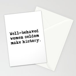Well-behaved women seldom make history Stationery Cards