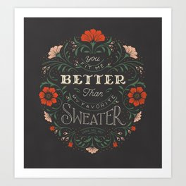 You Fit Me Better than My Favorite Sweater Art Print