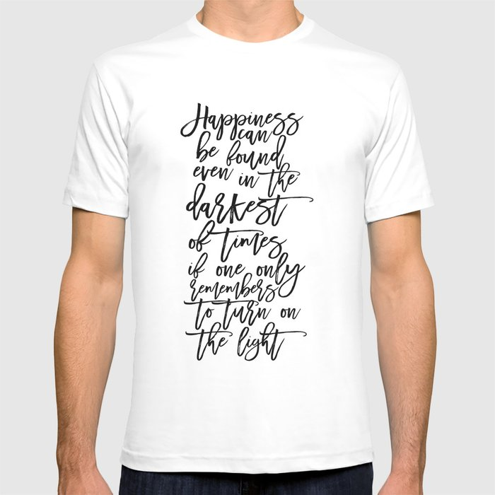 5e46e1d37 Albus Dumbledore Quotes Happiness can be found, even in the darkest of times  Wall Art T-shirt by milos955 | Society6