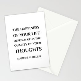 The happiness of your life depends upon the quality of your thoughts - Marcus Aurelius Stoic Quote Stationery Cards